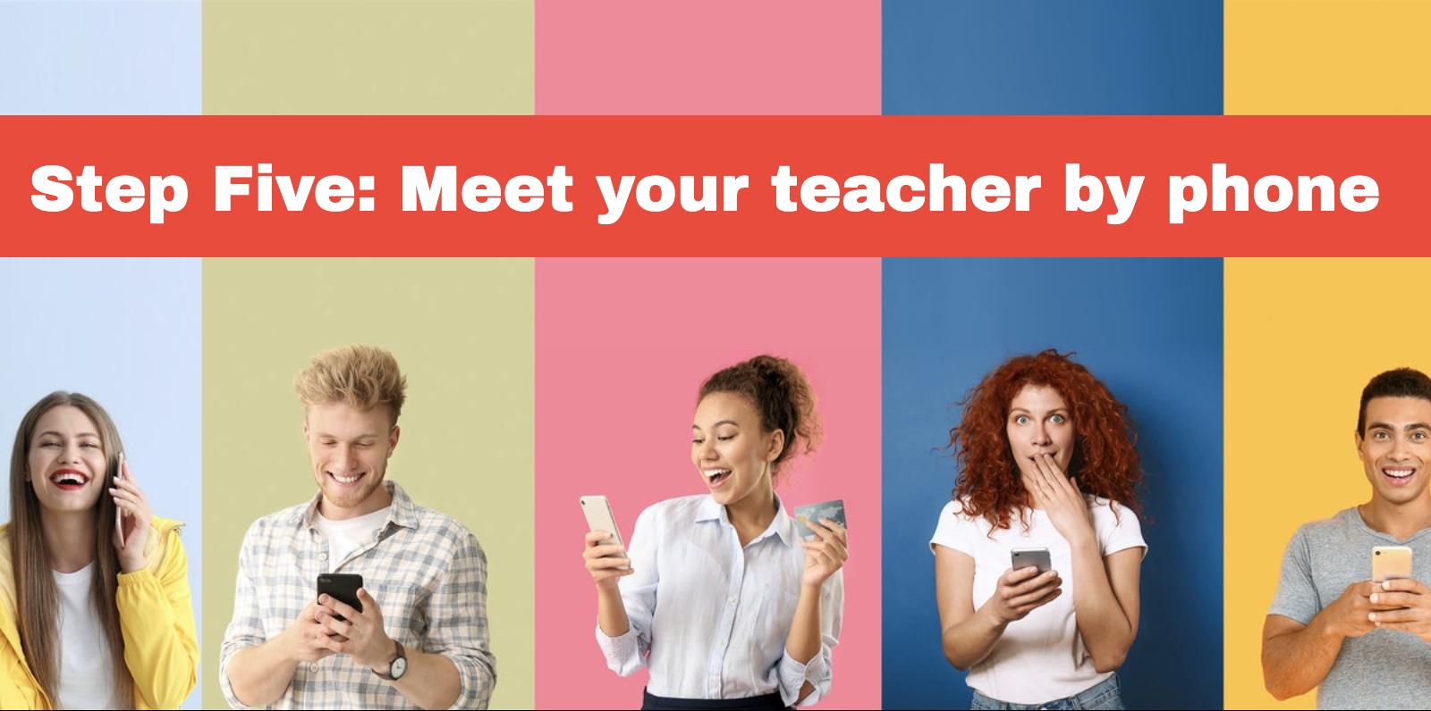 Step 5: Meet your teacher by phone